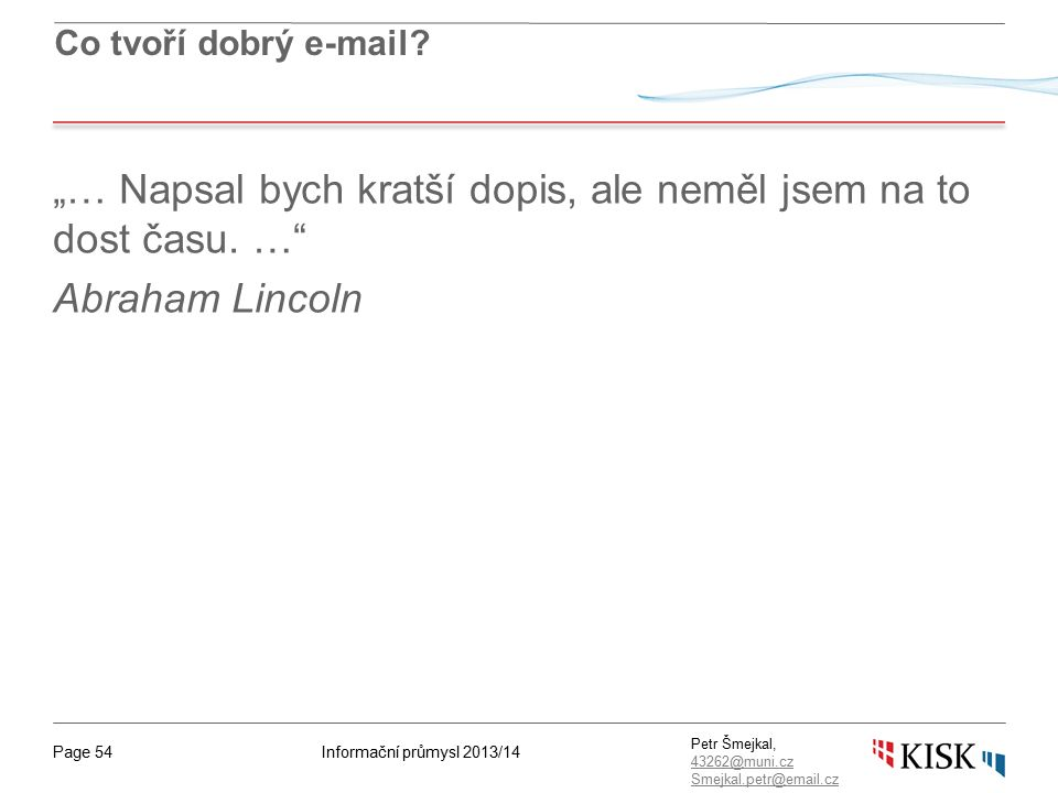 Informační průmysl 2013/14Page 54 Petr Šmejkal, 43262@muni.cz 43262@muni.cz Smejkal.petr@email.cz Co tvoří dobrý e-mail.