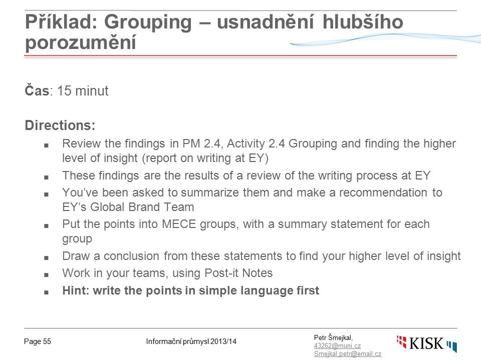 Informační průmysl 2013/14Page 55 Petr Šmejkal, 43262@muni.cz 43262@muni.cz Smejkal.petr@email.cz Příklad: Grouping – usnadnění hlubšího porozumění Ča