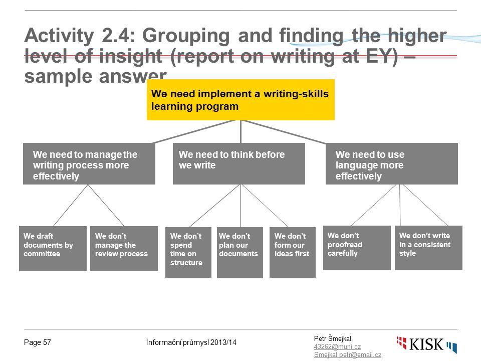 Informační průmysl 2013/14Page 57 Petr Šmejkal, 43262@muni.cz 43262@muni.cz Smejkal.petr@email.cz Activity 2.4: Grouping and finding the higher level
