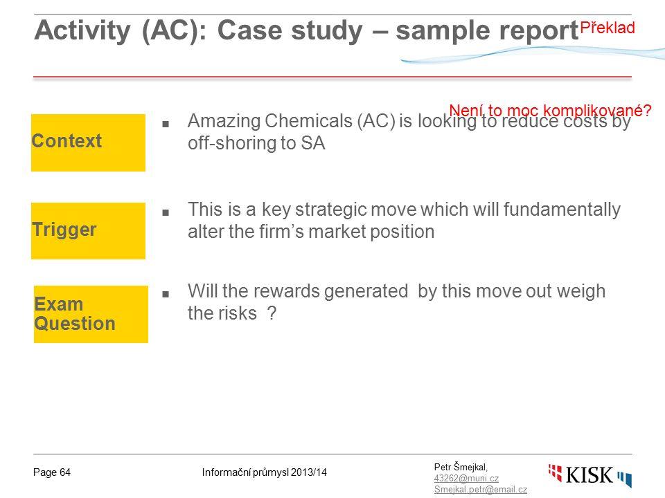 Informační průmysl 2013/14Page 64 Petr Šmejkal, 43262@muni.cz 43262@muni.cz Smejkal.petr@email.cz Activity (AC): Case study – sample report ■ Amazing
