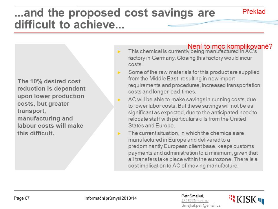 Informační průmysl 2013/14Page 67 Petr Šmejkal, 43262@muni.cz 43262@muni.cz Smejkal.petr@email.cz...and the proposed cost savings are difficult to achieve...