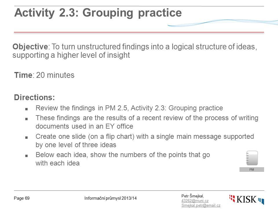 Informační průmysl 2013/14Page 69 Petr Šmejkal, 43262@muni.cz 43262@muni.cz Smejkal.petr@email.cz Activity 2.3: Grouping practice Time: 20 minutes Dir