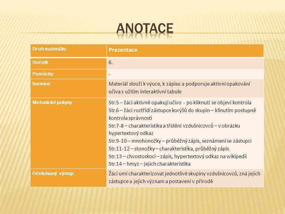 Druh materiálu: Prezentace Ročník: 6. Pomůcky: - Inovace: Materiál slouží k výuce, k zápisu a podporuje aktivní opakování učiva s užitím interaktivní