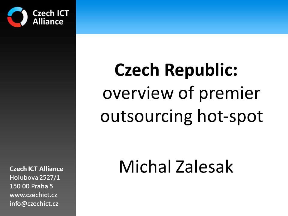 Czech Republic: overview of premier outsourcing hot‐spot Michal Zalesak Czech ICT Alliance Holubova 2527/1 150 00 Praha 5 www.czechict.cz info@czechict.cz