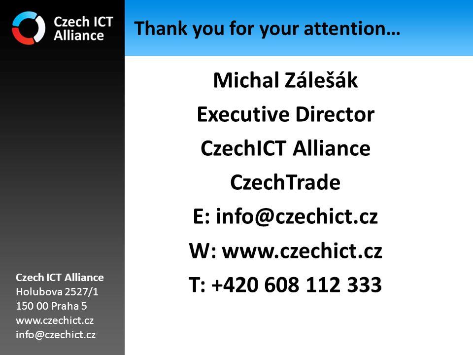 Thank you for your attention… Michal Zálešák Executive Director CzechICT Alliance CzechTrade E: info@czechict.cz W: www.czechict.cz T: +420 608 112 333 Czech ICT Alliance Holubova 2527/1 150 00 Praha 5 www.czechict.cz info@czechict.cz