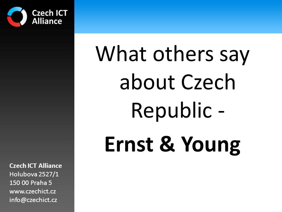 What others say about Czech Republic - Ernst & Young Czech ICT Alliance Holubova 2527/1 150 00 Praha 5 www.czechict.cz info@czechict.cz