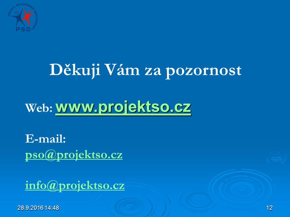 28.9.2016 14:5012 Děkuji Vám za pozornost www.projektso.cz www.projektso.cz Web: www.projektso.cz www.projektso.cz E-mail: pso@projektso.cz info@projektso.cz