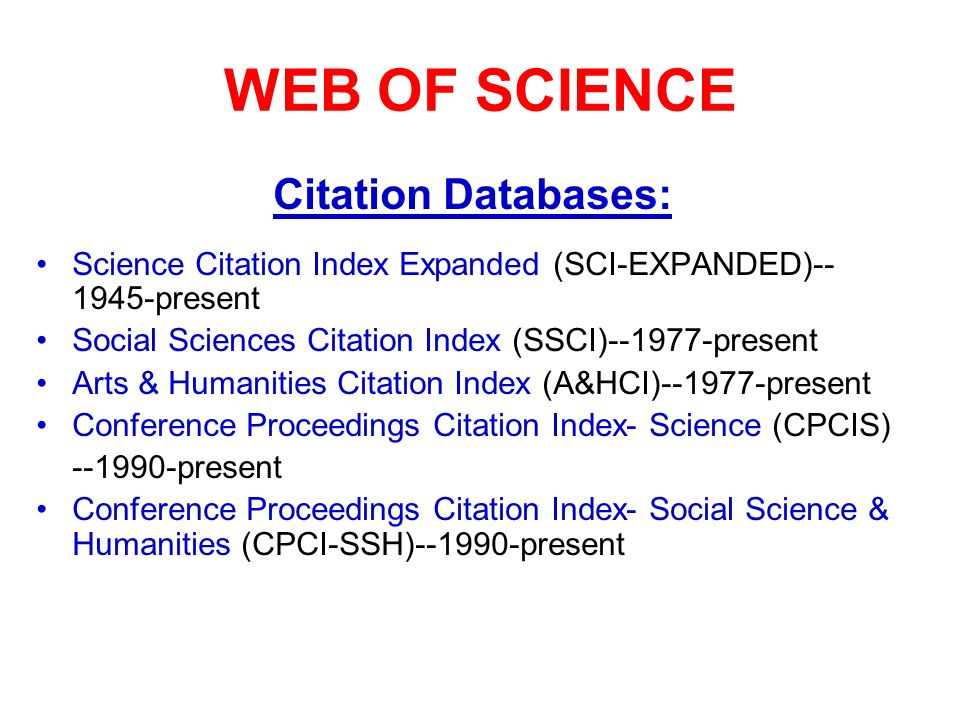 WEB OF SCIENCE Citation Databases: Science Citation Index Expanded (SCI-EXPANDED)-- 1945-present Social Sciences Citation Index (SSCI)--1977-present Arts & Humanities Citation Index (A&HCI)--1977-present Conference Proceedings Citation Index- Science (CPCIS) --1990-present Conference Proceedings Citation Index- Social Science & Humanities (CPCI-SSH)--1990-present