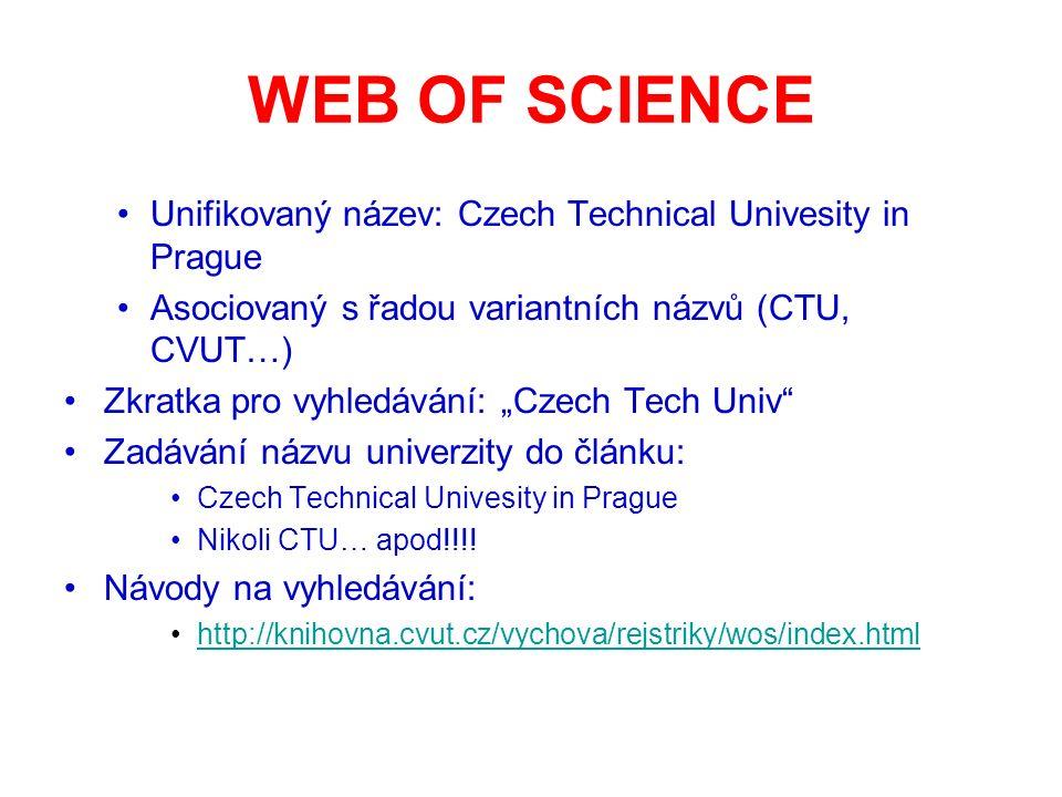 """WEB OF SCIENCE Unifikovaný název: Czech Technical Univesity in Prague Asociovaný s řadou variantních názvů (CTU, CVUT…) Zkratka pro vyhledávání: """"Czec"""