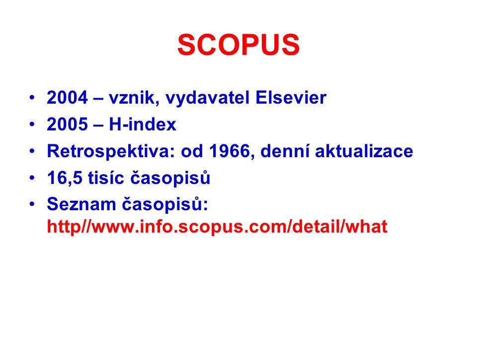 SCOPUS 2004 – vznik, vydavatel Elsevier 2005 – H-index Retrospektiva: od 1966, denní aktualizace 16,5 tisíc časopisů Seznam časopisů: http//www.info.scopus.com/detail/what
