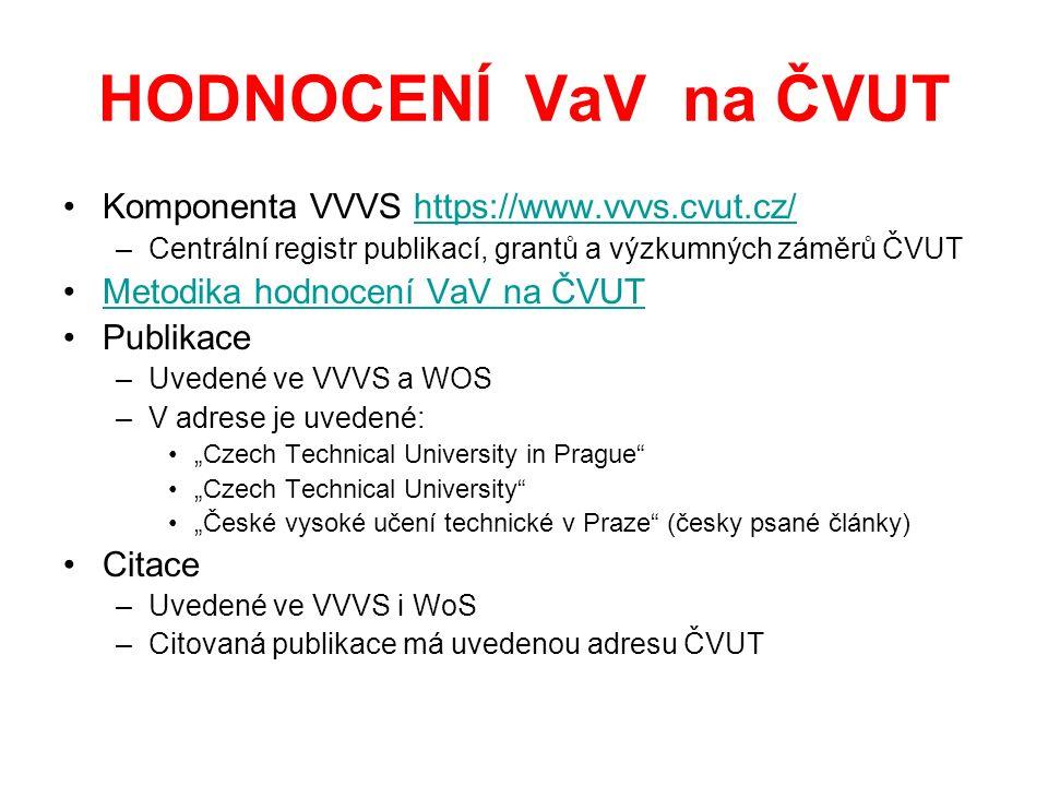 """HODNOCENÍ VaV na ČVUT Komponenta VVVS https://www.vvvs.cvut.cz/https://www.vvvs.cvut.cz/ –Centrální registr publikací, grantů a výzkumných záměrů ČVUT Metodika hodnocení VaV na ČVUT Publikace –Uvedené ve VVVS a WOS –V adrese je uvedené: """"Czech Technical University in Prague """"Czech Technical University """"České vysoké učení technické v Praze (česky psané články) Citace –Uvedené ve VVVS i WoS –Citovaná publikace má uvedenou adresu ČVUT"""
