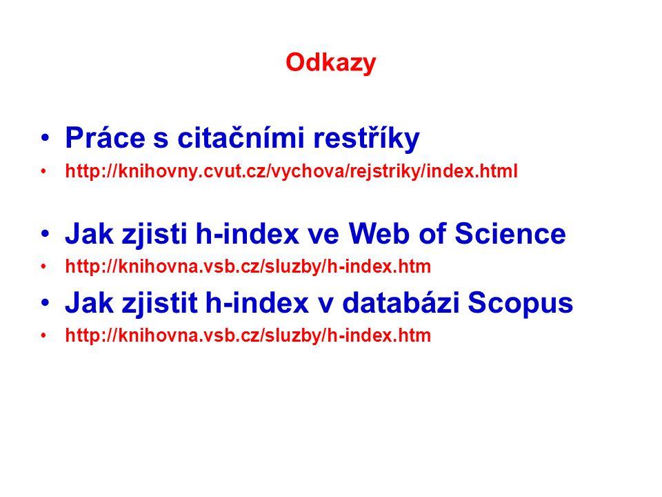 Odkazy Práce s citačními restříky http://knihovny.cvut.cz/vychova/rejstriky/index.html Jak zjisti h-index ve Web of Science http://knihovna.vsb.cz/sluzby/h-index.htm Jak zjistit h-index v databázi Scopus http://knihovna.vsb.cz/sluzby/h-index.htm