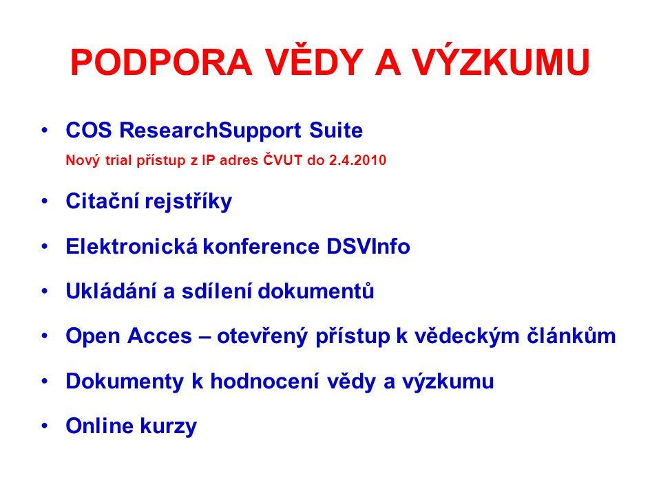 PODPORA VĚDY A VÝZKUMU COS ResearchSupport Suite Nový trial přístup z IP adres ČVUT do 2.4.2010 Citační rejstříky Elektronická konference DSVInfo Ukládání a sdílení dokumentů Open Acces – otevřený přístup k vědeckým článkům Dokumenty k hodnocení vědy a výzkumu Online kurzy