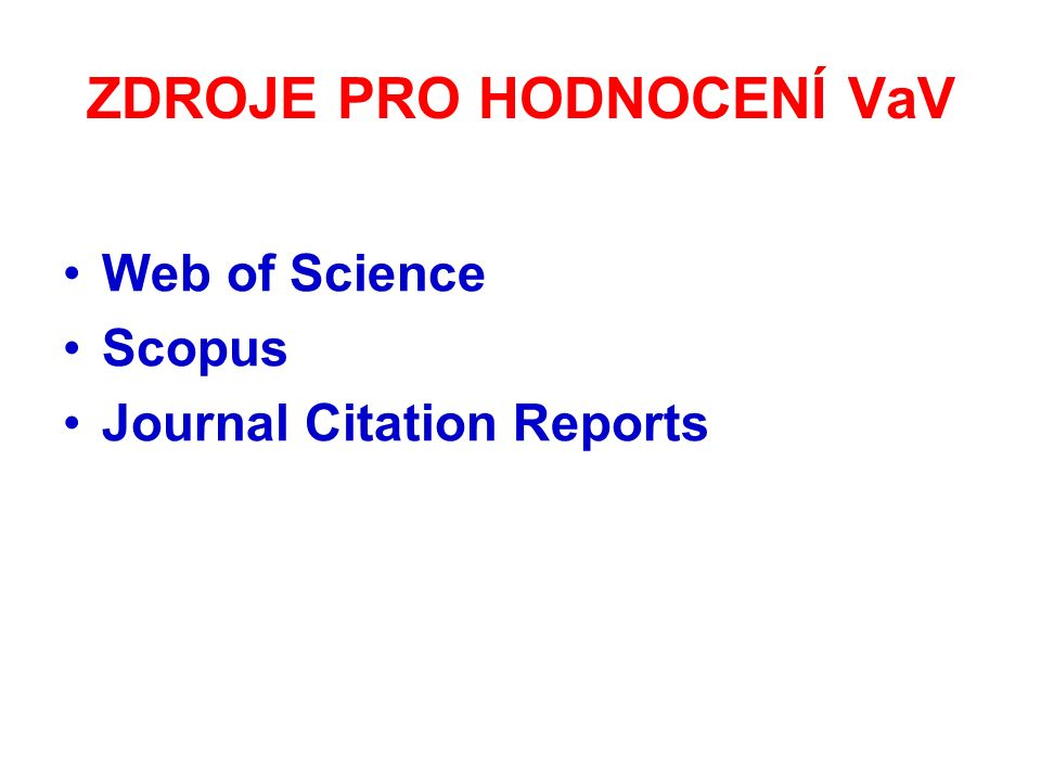 ZDROJE PRO HODNOCENÍ VaV Web of Science Scopus Journal Citation Reports