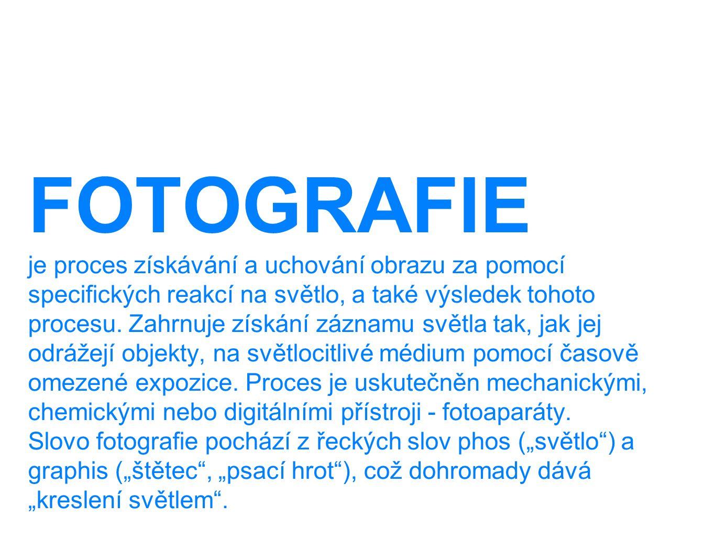 FOTOGRAFIE je proces získávání a uchování obrazu za pomocí specifických reakcí na světlo, a také výsledek tohoto procesu. Zahrnuje získání záznamu svě