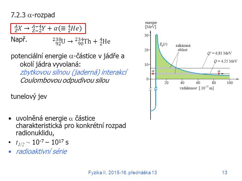 7.2.3  -rozpad Např. potenciální energie  -částice v jádře a okolí jádra vyvolaná: zbytkovou silnou (jaderná) interakcí Coulombovou odpudivou silou