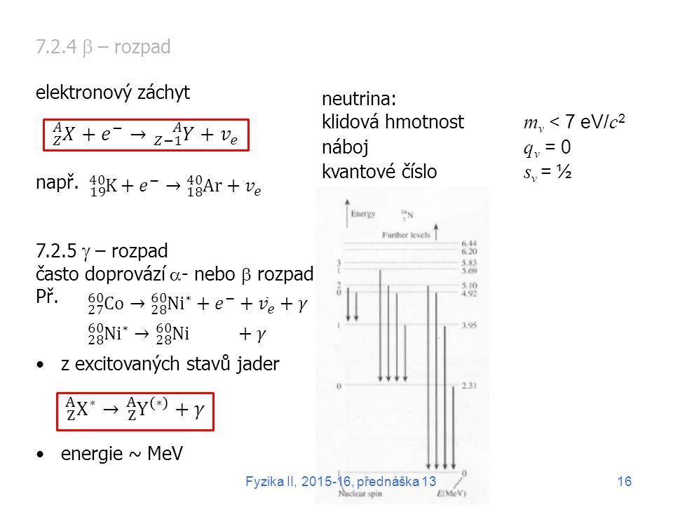 7.2.4  – rozpad elektronový záchyt např. 7.2.5  – rozpad často doprovází  - nebo  rozpad Př.