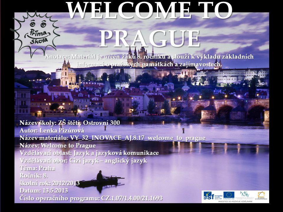 { WELCOME TO PRAGUE Anotace: Materiál je určen žáků 8.