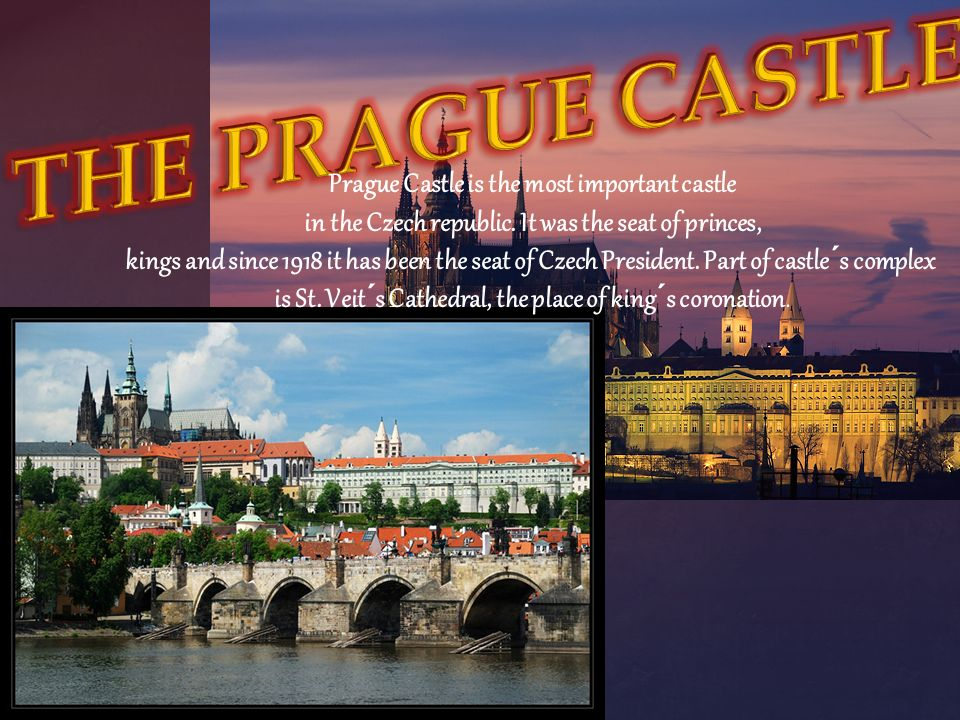Prague Castle is the most important castle in the Czech republic. It was the seat of princes, kings and since 1918 it has been the seat of Czech Presi