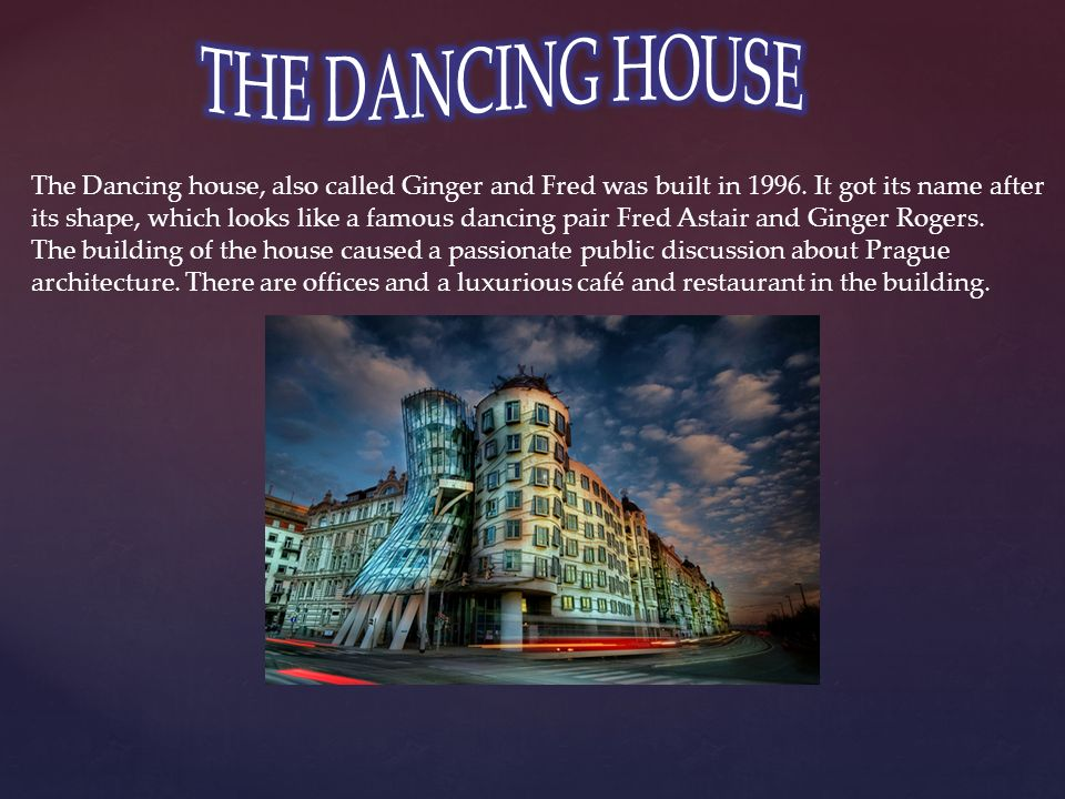 The Dancing house, also called Ginger and Fred was built in 1996.