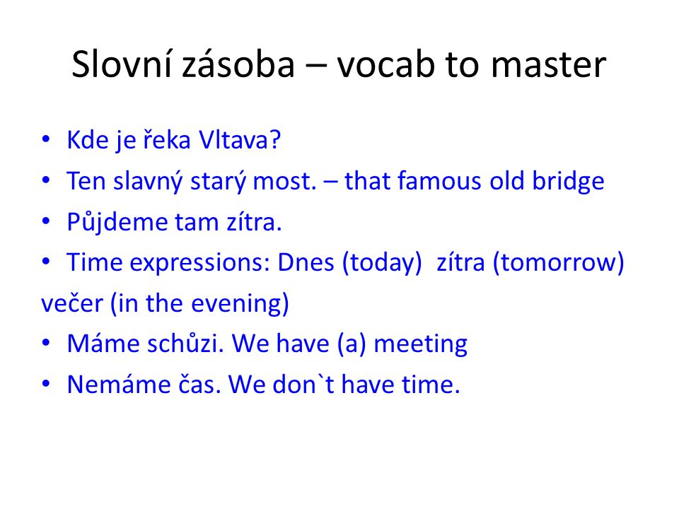 Slovní zásoba – vocab to master Kde je řeka Vltava.