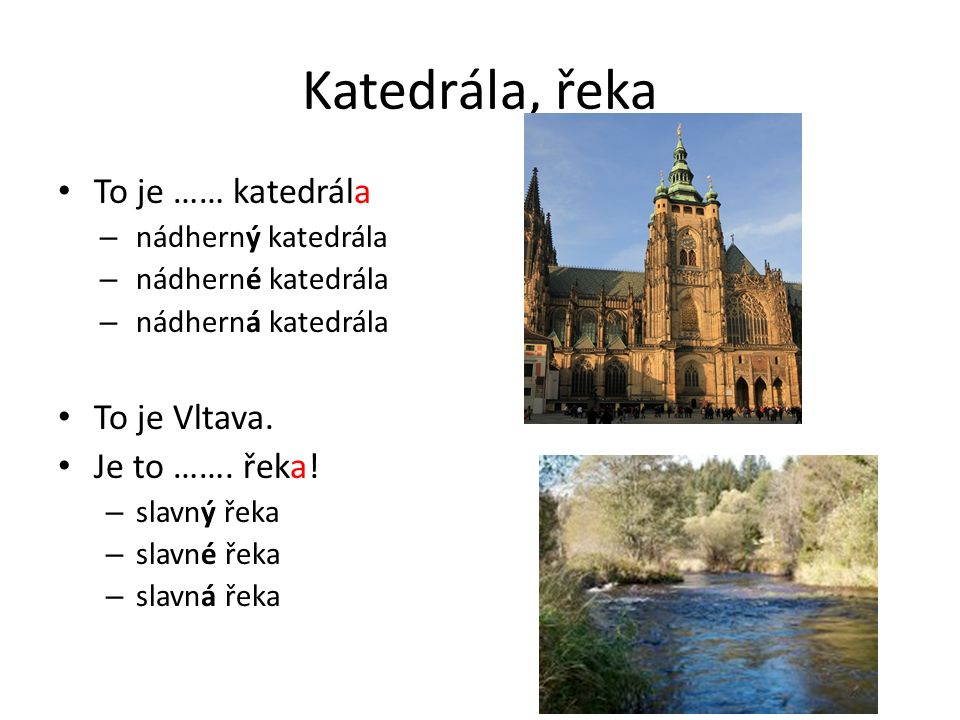 Katedrála, řeka To je …… katedrála –n–nádherný katedrála –n–nádherné katedrála –n–nádherná katedrála To je Vltava.