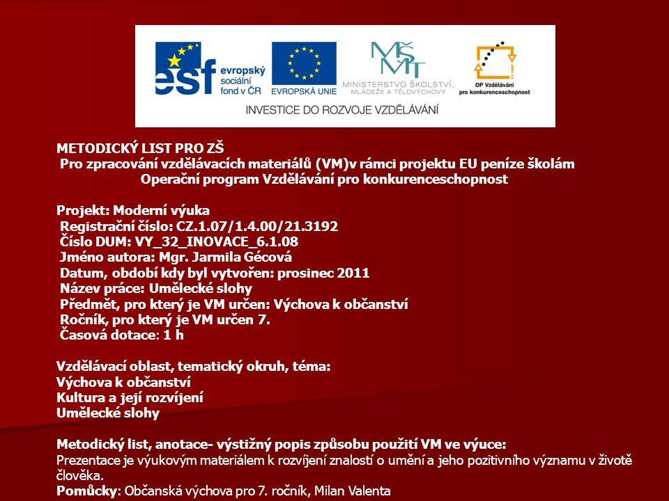 METODICKÝ LIST PRO ZŠ Pro zpracování vzdělávacích materiálů (VM)v rámci projektu EU peníze školám Operační program Vzdělávání pro konkurenceschopnost Projekt: Moderní výuka Registrační číslo: CZ.1.07/1.4.00/21.3192 Číslo DUM: VY_32_INOVACE_6.1.08 Jméno autora: Mgr.