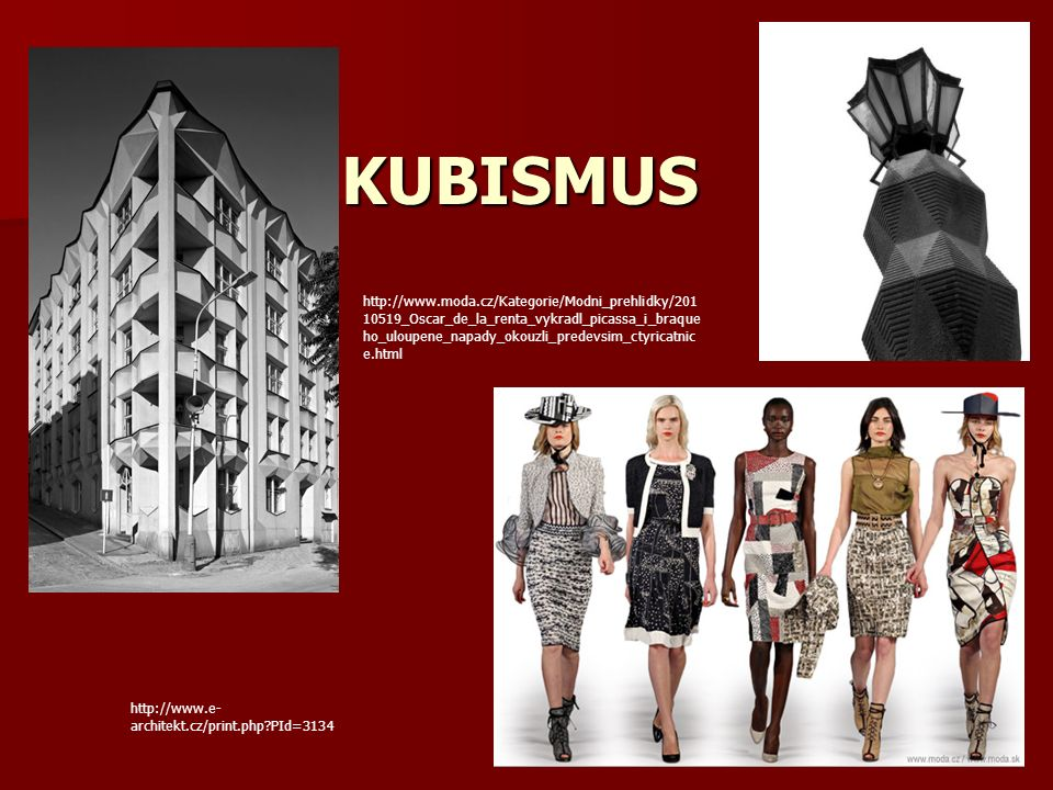 KUBISMUS http://www.e- architekt.cz/print.php PId=3134 http://www.moda.cz/Kategorie/Modni_prehlidky/201 10519_Oscar_de_la_renta_vykradl_picassa_i_braque ho_uloupene_napady_okouzli_predevsim_ctyricatnic e.html