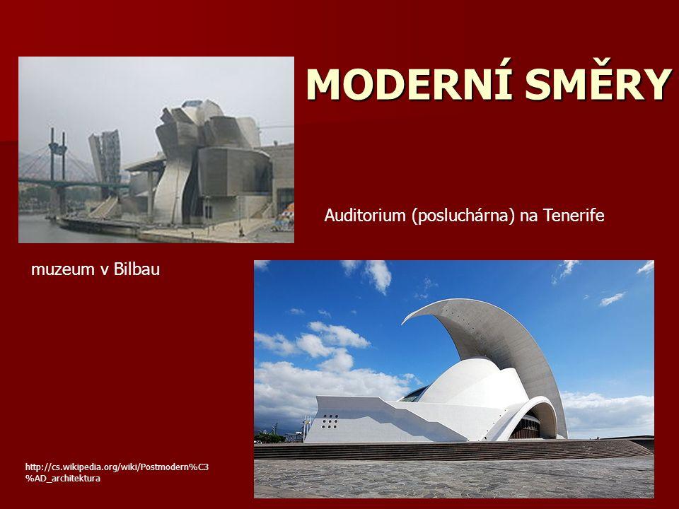 MODERNÍ SMĚRY Auditorium (posluchárna) na Tenerife muzeum v Bilbau http://cs.wikipedia.org/wiki/Postmodern%C3 %AD_architektura