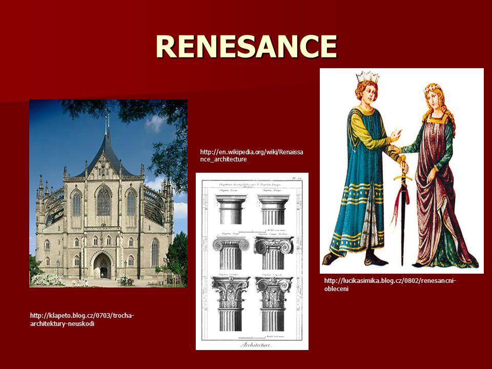 RENESANCE http://lucikasimika.blog.cz/0802/renesancni- obleceni http://klapeto.blog.cz/0703/trocha- architektury-neuskodi http://en.wikipedia.org/wiki/Renaissa nce_architecture