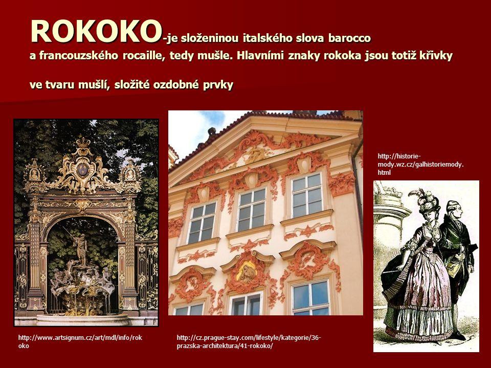 ROKOKO -je složeninou italského slova barocco a francouzského rocaille, tedy mušle.