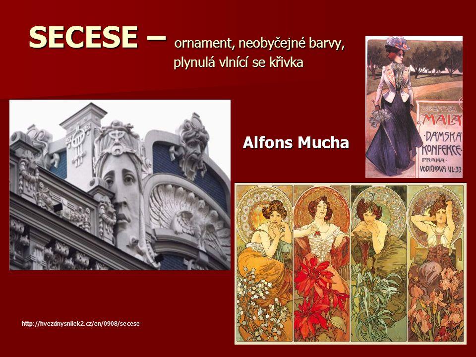 SECESE – ornament, neobyčejné barvy, plynulá vlnící se křivka http://hvezdnysnilek2.cz/en/0908/secese Alfons Mucha