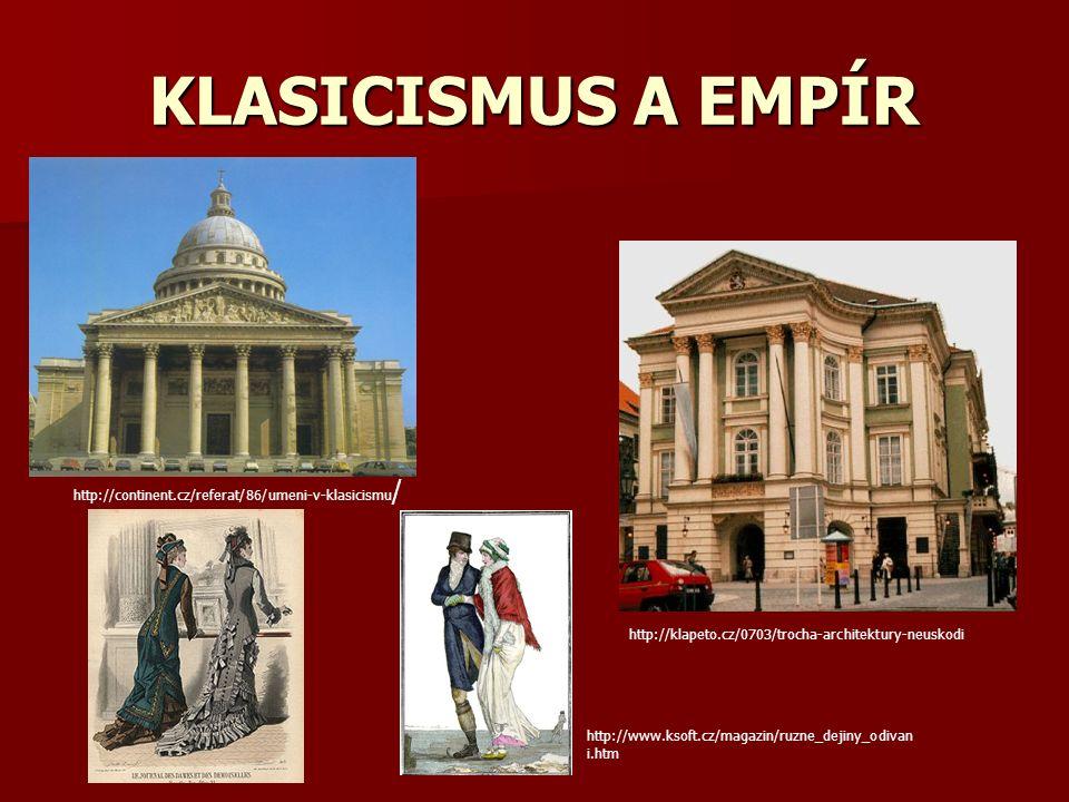 KLASICISMUS A EMPÍR http://continent.cz/referat/86/umeni-v-klasicismu / http://klapeto.cz/0703/trocha-architektury-neuskodi http://www.ksoft.cz/magazin/ruzne_dejiny_odivan i.htm