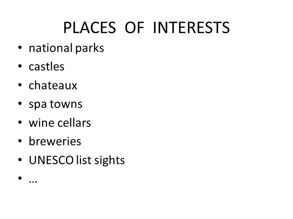 PLACES OF INTERESTS national parks castles chateaux spa towns wine cellars breweries UNESCO list sights …