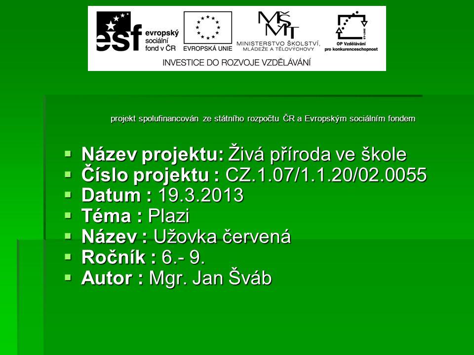 projekt spolufinancován ze státního rozpočtu ČR a Evropským sociálním fondem  Název projektu: Živá příroda ve škole  Číslo projektu : CZ.1.07/1.1.20
