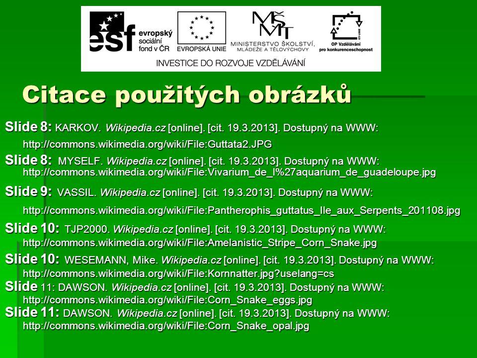 Citace použitých obrázků Slide 8: KARKOV. Wikipedia.cz [online]. [cit. 19.3.2013]. Dostupný na WWW: http://commons.wikimedia.org/wiki/File:Guttata2.JP