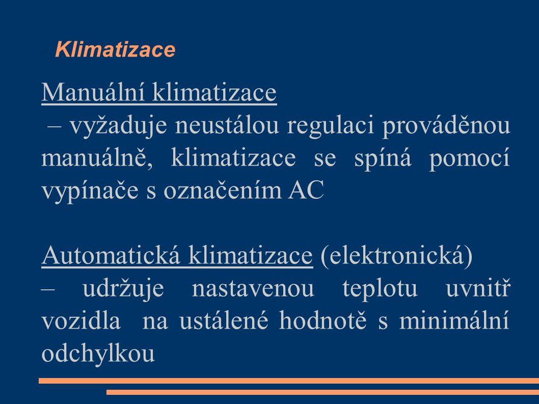 Klimatizace Manuální klimatizace – vyžaduje neustálou regulaci prováděnou manuálně, klimatizace se spíná pomocí vypínače s označením AC Automatická klimatizace (elektronická) – udržuje nastavenou teplotu uvnitř vozidla na ustálené hodnotě s minimální odchylkou