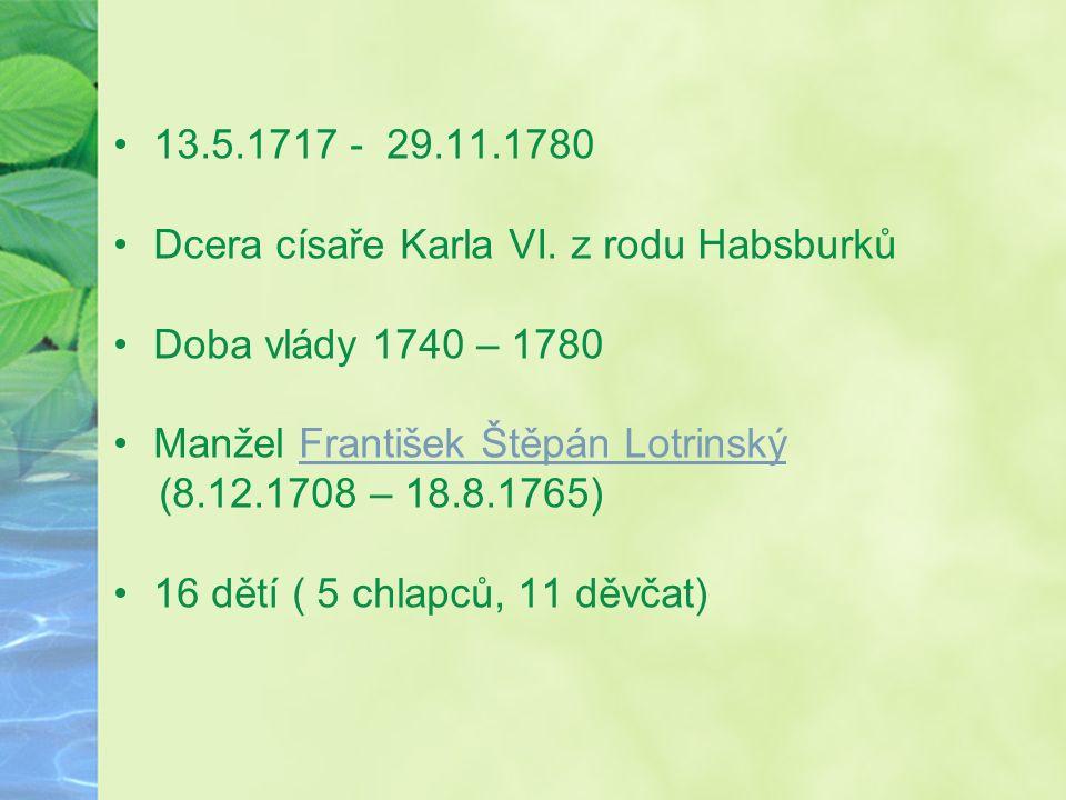 13.5.1717 - 29.11.1780 Dcera císaře Karla VI. z rodu Habsburků Doba vlády 1740 – 1780 Manžel František Štěpán LotrinskýFrantišek Štěpán Lotrinský (8.1