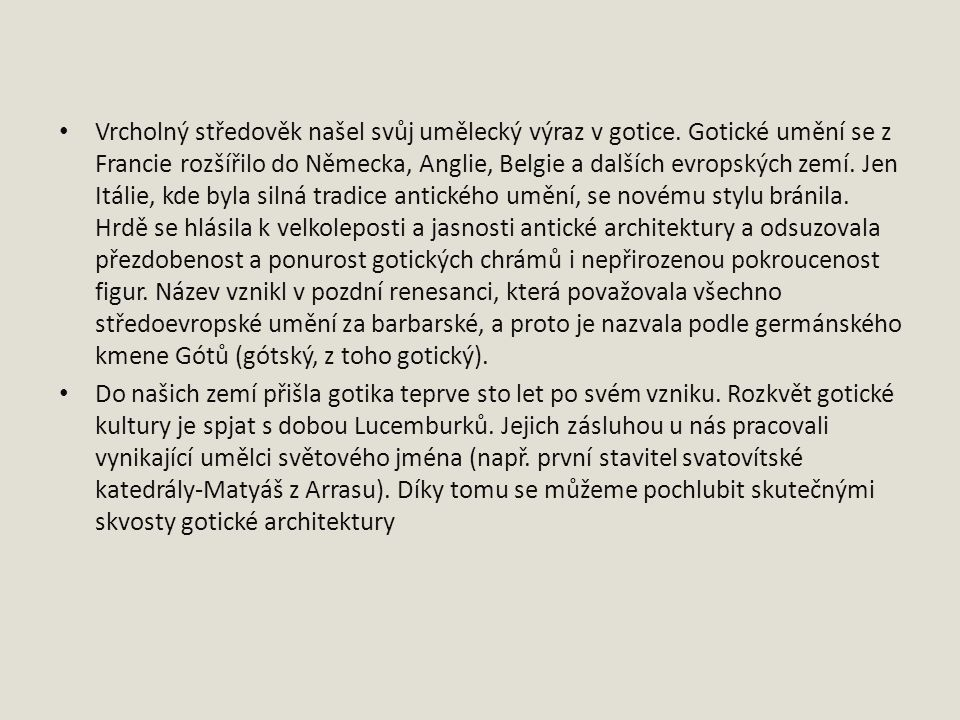 Vrcholný středověk našel svůj umělecký výraz v gotice.