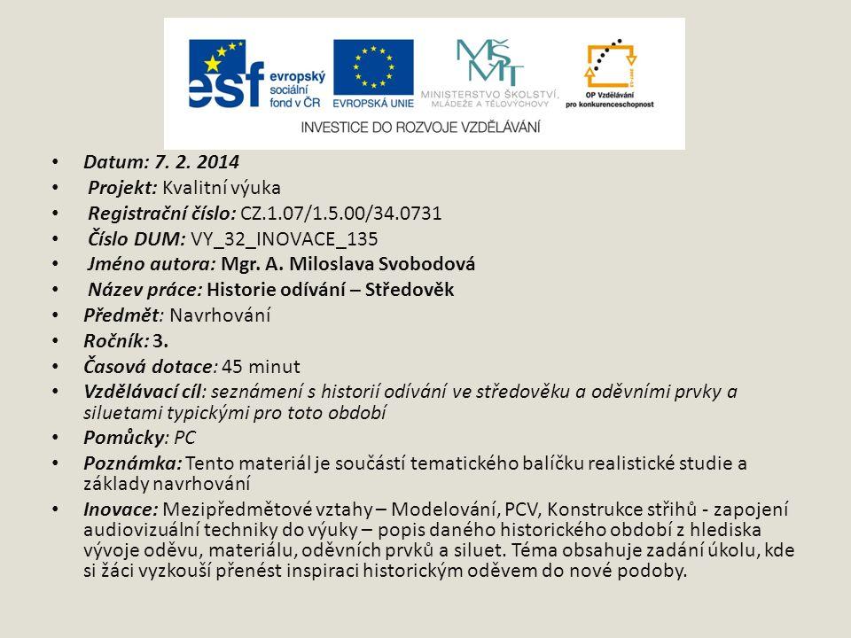 Datum: 7. 2. 2014 Projekt: Kvalitní výuka Registrační číslo: CZ.1.07/1.5.00/34.0731 Číslo DUM: VY_32_INOVACE_135 Jméno autora: Mgr. A. Miloslava Svobo