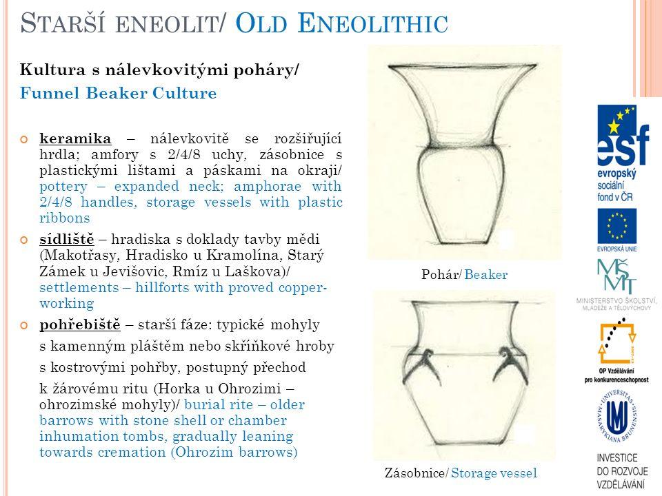 S TARŠÍ ENEOLIT / O LD E NEOLITHIC Kultura s nálevkovitými poháry/ Funnel Beaker Culture keramika – nálevkovitě se rozšiřující hrdla; amfory s 2/4/8 u