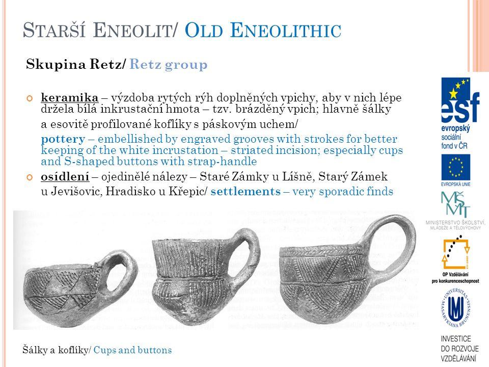 S TARŠÍ E NEOLIT / O LD E NEOLITHIC Skupina Retz/ Retz group keramika – výzdoba rytých rýh doplněných vpichy, aby v nich lépe držela bílá inkrustační