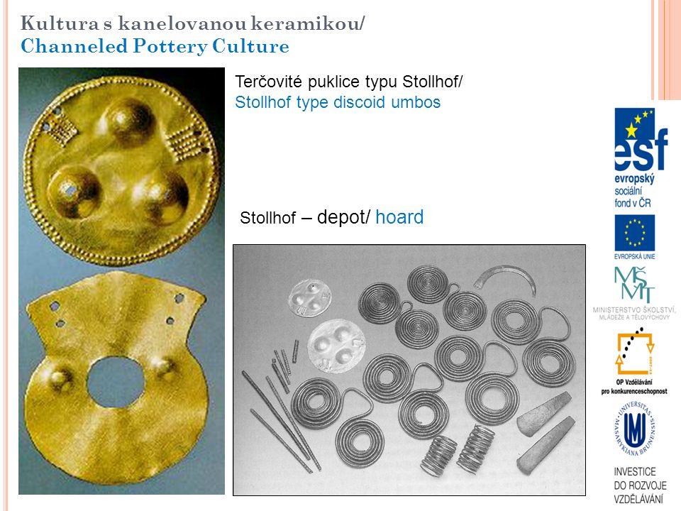 Terčovité puklice typu Stollhof/ Stollhof type discoid umbos Stollhof – depot/ hoard Kultura s kanelovanou keramikou/ Channeled Pottery Culture