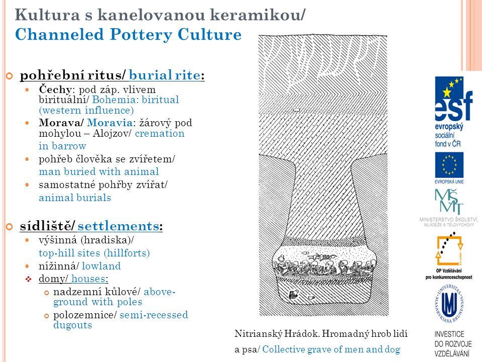 Kultura s kanelovanou keramikou/ Channeled Pottery Culture pohřební ritus/ burial rite: Čechy : pod záp. vlivem birituální/ Bohemia: biritual (western