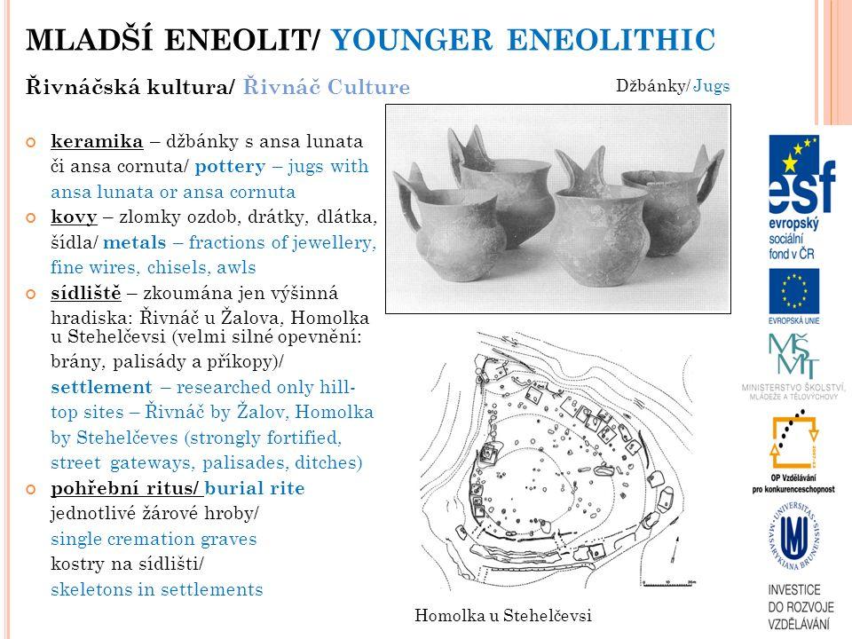 MLADŠÍ ENEOLIT/ YOUNGER ENEOLITHIC Řivnáčská kultura/ Řivnáč Culture keramika – džbánky s ansa lunata či ansa cornuta/ pottery – jugs with ansa lunata