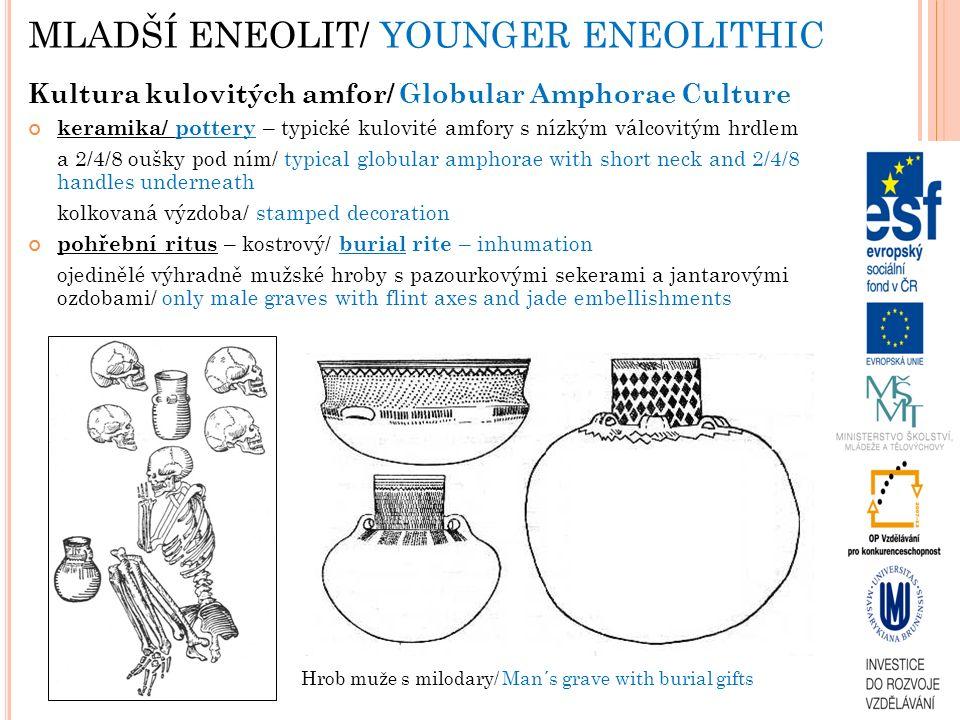 MLADŠÍ ENEOLIT/ YOUNGER ENEOLITHIC Kultura kulovitých amfor/ Globular Amphorae Culture keramika/ pottery – typické kulovité amfory s nízkým válcovitým