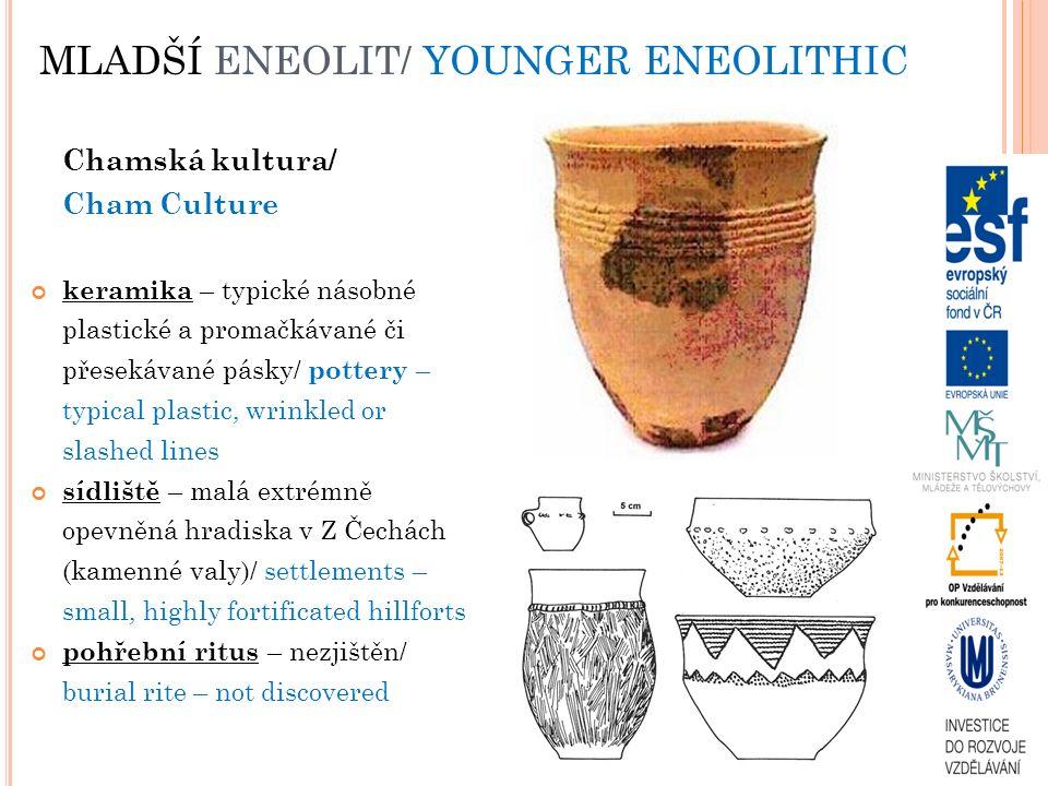 MLADŠÍ ENEOLIT/ YOUNGER ENEOLITHIC Chamská kultura/ Cham Culture keramika – typické násobné plastické a promačkávané či přesekávané pásky/ pottery – t