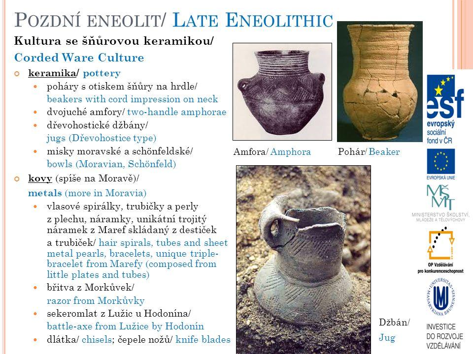 P OZDNÍ ENEOLIT / L ATE E NEOLITHIC Kultura se šňůrovou keramikou/ Corded Ware Culture keramika/ pottery poháry s otiskem šňůry na hrdle/ beakers with