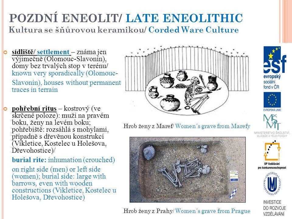POZDNÍ ENEOLIT/ LATE ENEOLITHIC Kultura se šňůrovou keramikou/ Corded Ware Culture sídliště/ settlement – známa jen výjimečně (Olomouc-Slavonín), domy