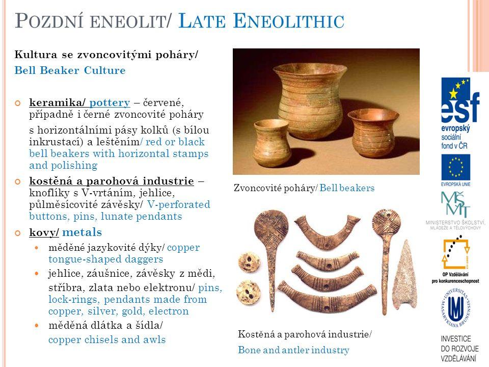 P OZDNÍ ENEOLIT / L ATE E NEOLITHIC Kultura se zvoncovitými poháry/ Bell Beaker Culture keramika/ pottery – červené, případně i černé zvoncovité pohár